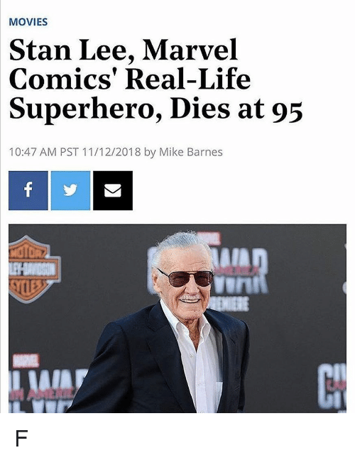 Life, Marvel Comics, and Memes: MOVIES  Stan Lee, Marvel  Comics' Real-Life  Superhero, Dies at 95  10:47 AM PST 11/12/2018 by Mike Barnes  vurt  AIA F