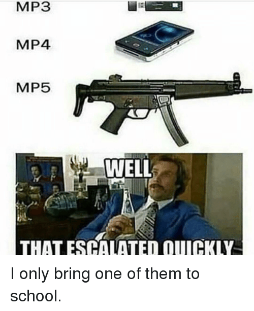 School, Mp3, and One: MP3  MP4  MP5  WELL  THAT ESCALATED QUICKLY