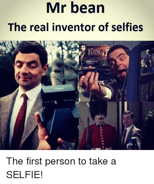 Memes, Selfie, and Mr. Bean: Mr bean  The real inventor of selfies  JUDE The first person to take a SELFIE!