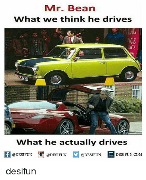 Memes, Mr. Bean, and 🤖: Mr. Bean  What we think he drives  CE  IT  What he actually drives  K @DESIFUN 증@DESIFUN @DESIFUN-DESIFUN.COM  @DESIFUNDESIFUN desifun