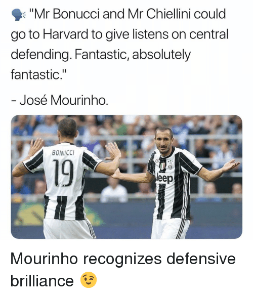 """eep: Mr Bonucci and Mr Chiellini could  go to Harvard to give listens on central  defending. Fantastic, absolutely  fantastic.""""  José Mourinho  BONUCCI  19  eep Mourinho recognizes defensive brilliance 😉"""