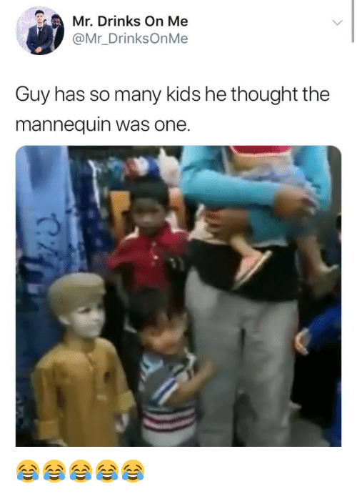 The Mannequin: Mr. Drinks On Me  @Mr_DrinksOnMe  Guy has so many kids he thought the  mannequin was one. 😂😂😂😂😂