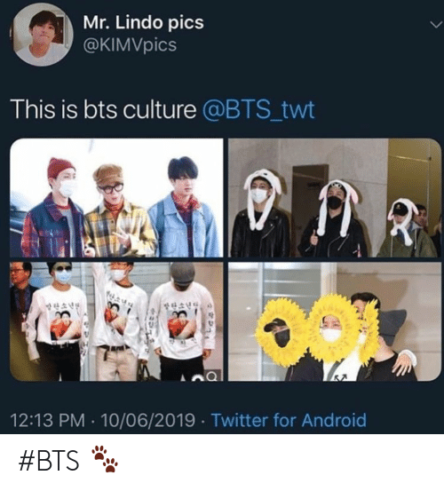 Android, Twitter, and Bts: Mr. Lindo pics  @KIMVpics  This is bts culture @BTS_twt  A  12:13 PM 10/06/2019 Twitter for Android #BTS 🐾
