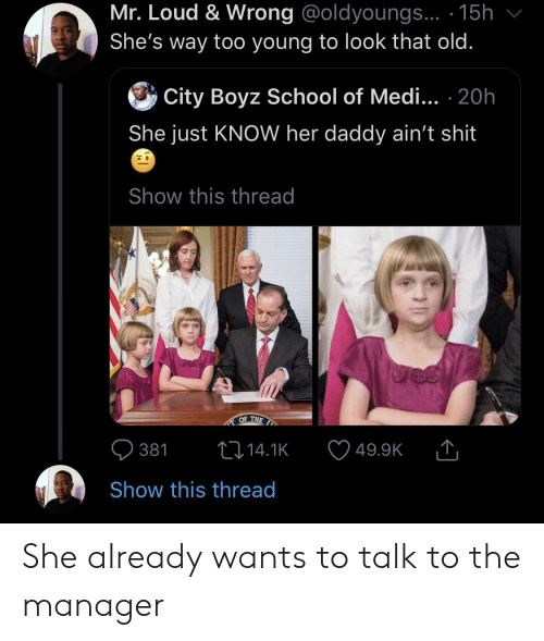 Shit Show: Mr. Loud & Wrong @oldyoungs... 15h  She's way too young to look that old.  City Boyz School of Medi... .20h  She just KNOW her daddy ain't shit  Show this thread  OF THE  t14.1K  381  49.9K  Show this thread She already wants to talk to the manager
