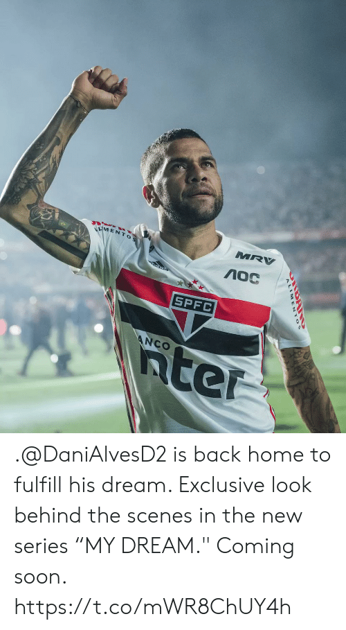 "Memes, Soon..., and Home: MRV  VMENTOS  SPFC  5ter  ANCO .@DaniAlvesD2 is back home to fulfill his dream.   Exclusive look behind the scenes in the new series ""MY DREAM.""   Coming soon.  https://t.co/mWR8ChUY4h"