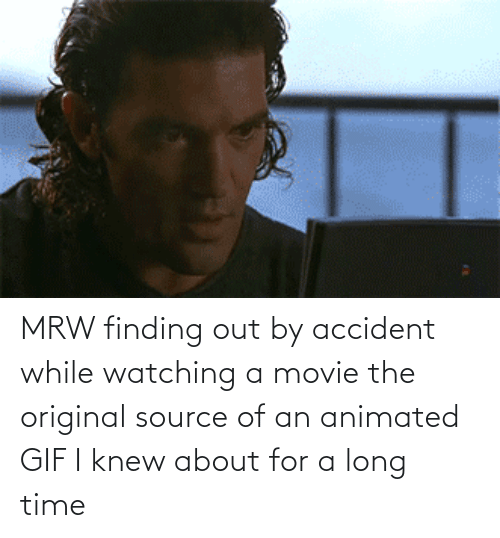 gif: MRW finding out by accident while watching a movie the original source of an animated GIF I knew about for a long time
