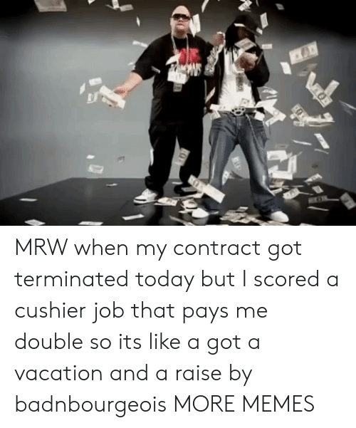 357856306794b Dank, Memes, and Mrw: MRW when my contract got terminated today but I