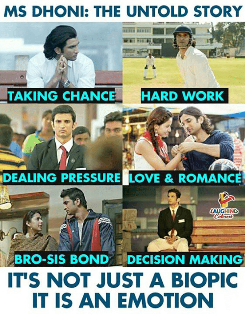 Love, Pressure, and Work: MS DHONI: THE UNTOLD STORY  TAKING CHANCE HARD WORK  DEALING PRESSURE LOVE & ROMANCE  AUGHING  BRO-SIS BOND DECISION MAKING  IT'S NOT JUST A BIOPIC  IT IS AN EMOTION