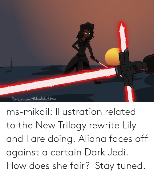 Jedi, Tumblr, and Blog: ms-mikail: Illustration related to the New Trilogy rewrite Lily and I are doing. Aliana faces off against a certain Dark Jedi.  How does she fair?  Stay tuned.