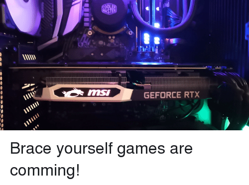 Games, Brace Yourself, and Msi: msi  GEFORCE RTX