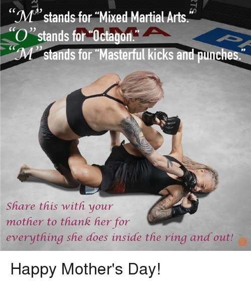 """Dank, Mother's Day, and The Ring: """"M""""stands for Mixed Martial Arts.  O"""" stands for Octagon  Pp  stands for Masterful kicks and punches  Share this with your  mother to thank her for  everything she does inside the ring and outh Happy Mother's Day!"""