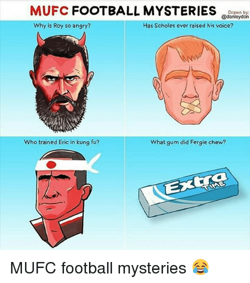 Kungs: MUFC FOOTBALL MYSTERIES  @danleydorn  Why is Roy so angry?  Has Scholes ever raised his voice?  Who trained Eric in kung fu?  What gum did Fergie chew? MUFC football mysteries 😂
