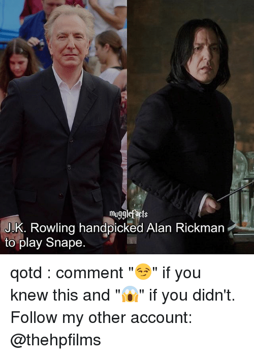 "Alan Rickman: mugglefacts  J.K. Rowling handpicked Alan Rickman  to play Snape. qotd : comment ""😏"" if you knew this and ""😱"" if you didn't. Follow my other account: @thehpfilms"