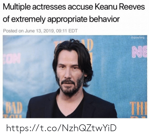 13 2019: Multiple actresses accuse Keanu Reeves  of extremely appropriate behavior  Posted on June 13, 2019, 09:11 EDT  drgrayfang  NO  THE  BAD https://t.co/NzhQZtwYiD