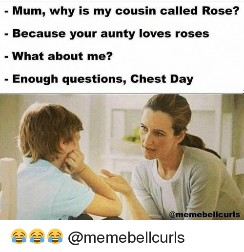 Chest Day: Mum, why is my cousin called Rose?  Because your aunty loves roses  What about me?  Enough questions, Chest Day  memebelicuri 😂😂😂 @memebellcurls