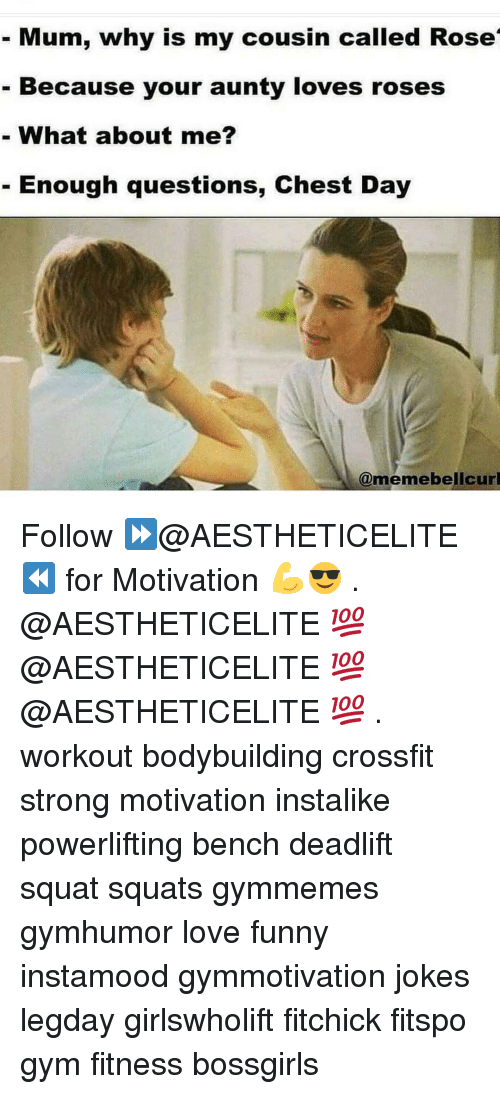 Chest Day: Mum, why is my cousin called Rose  Because your aunty loves roses  What about me?  Enough questions, Chest Day  @meme belicurl Follow ⏩@AESTHETICELITE ⏪ for Motivation 💪😎 . @AESTHETICELITE 💯 @AESTHETICELITE 💯 @AESTHETICELITE 💯 . workout bodybuilding crossfit strong motivation instalike powerlifting bench deadlift squat squats gymmemes gymhumor love funny instamood gymmotivation jokes legday girlswholift fitchick fitspo gym fitness bossgirls