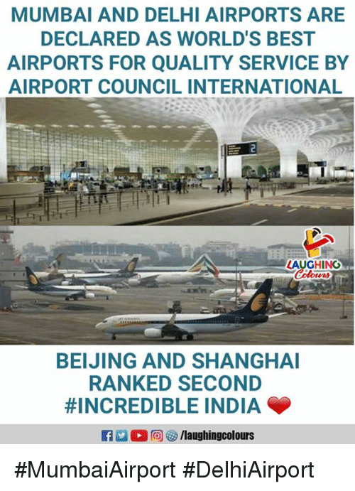 Beijing, Best, and India: MUMBAI AND DELHI AIRPORTS ARE  DECLARED AS WORLD'S BEST  AIRPORTS FOR QUALITY SERVICE BY  AIRPORT COUNCIL INTERNATIONAL  LAUGHING  BEIJING AND SHANGHAI  RANKED SECOND  #INCREDIBLE INDIA  /laughingcolours #MumbaiAirport #DelhiAirport