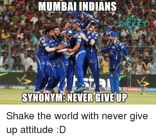 mumbai indians: MUMBAI INDIANS  Vodafone Opep  SYNONYM: NEVER GIVE UP Shake the world with never give up attitude :D  <aVAn>