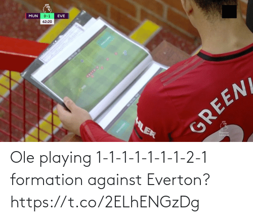 1 2: MUN  0-1  EVE  62:20  HLER  GREENL  Premier  League Ole playing 1-1-1-1-1-1-1-2-1 formation against Everton? https://t.co/2ELhENGzDg