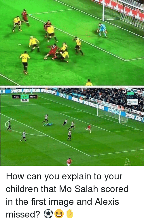 Children, Memes, and Image: MUN  NEW  56:02 How can you explain to your children that Mo Salah scored in the first image and Alexis missed? ⚽️😆✋