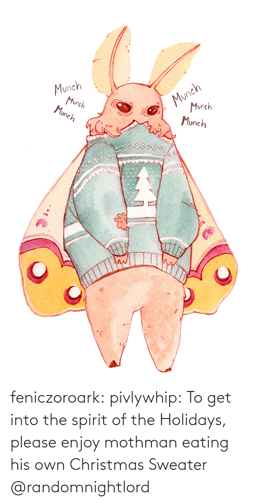 the spirit: Munch  Munch  Munch  Munch  Munch  Munch feniczoroark:  pivlywhip: To get into the spirit of the Holidays, please enjoy mothman eating his own Christmas Sweater   @randomnightlord