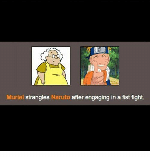 Naruto, Fight, and Fist: Muriel strangles Naruto after engaging in a fist fight.