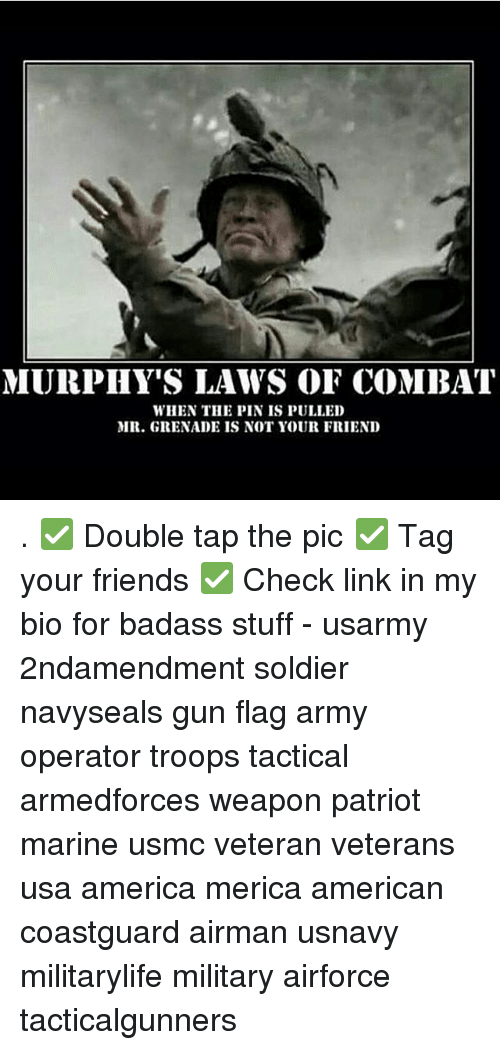 Combate: MURPHY'S LAWS OF COMBAT  WHEN THE PIN IS PULLED  MR. GRENADE IS NOT YOUR FRIEND . ✅ Double tap the pic ✅ Tag your friends ✅ Check link in my bio for badass stuff - usarmy 2ndamendment soldier navyseals gun flag army operator troops tactical armedforces weapon patriot marine usmc veteran veterans usa america merica american coastguard airman usnavy militarylife military airforce tacticalgunners