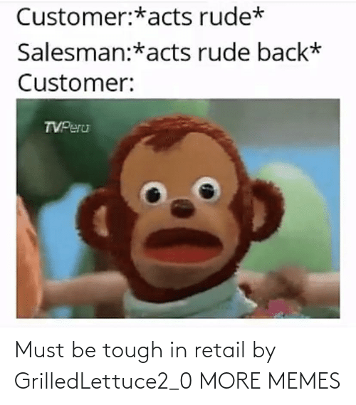 Tough: Must be tough in retail by GrilledLettuce2_0 MORE MEMES