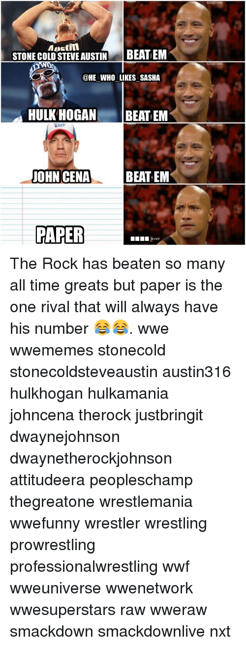 cold-steve-austin: Mustin  STONE COLD STEVE AUSTIN  BEAT EM  @HE WHO LIKES SASHA  HULK HOGAN  BEAT EM  JOHN CENA  BEAT EM  PAPER  IVE The Rock has beaten so many all time greats but paper is the one rival that will always have his number 😂😂. wwe wwememes stonecold stonecoldsteveaustin austin316 hulkhogan hulkamania johncena therock justbringit dwaynejohnson dwaynetherockjohnson attitudeera peopleschamp thegreatone wrestlemania wwefunny wrestler wrestling prowrestling professionalwrestling wwf wweuniverse wwenetwork wwesuperstars raw wweraw smackdown smackdownlive nxt