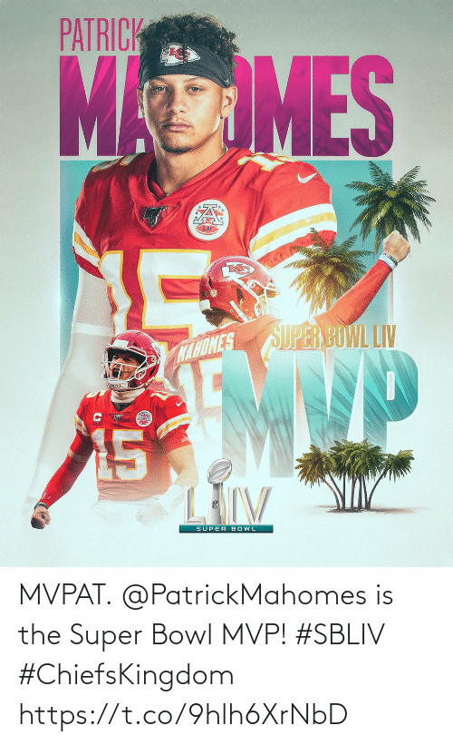 The Super Bowl: MVPAT.  @PatrickMahomes is the Super Bowl MVP! #SBLIV #ChiefsKingdom https://t.co/9hlh6XrNbD