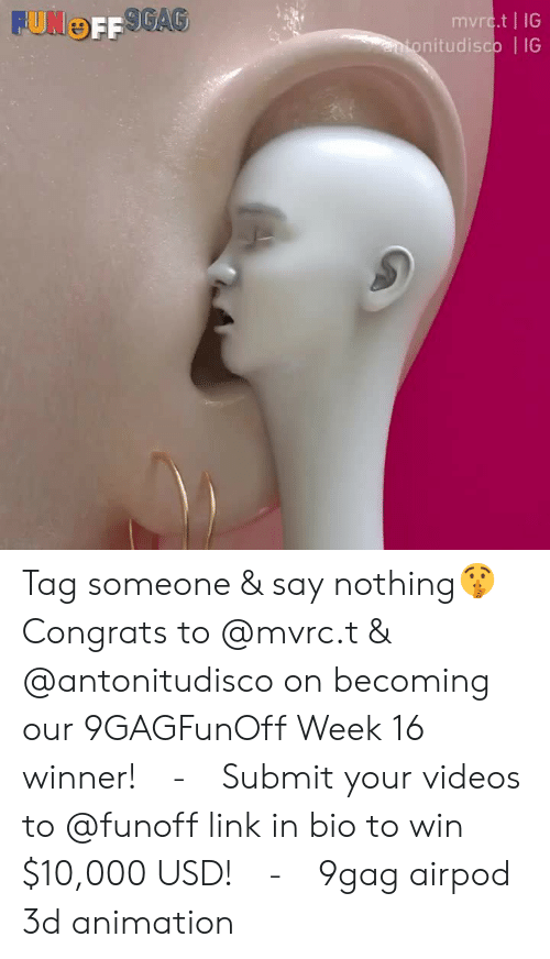 Link In Bio: mvrc.t | IG  nitudisco | IG Tag someone & say nothing🤫⠀ Congrats to @mvrc.t & @antonitudisco on becoming our 9GAGFunOff Week 16 winner!⠀ -⠀ Submit your videos to @funoff link in bio to win $10,000 USD!⠀ -⠀ 9gag airpod 3d animation