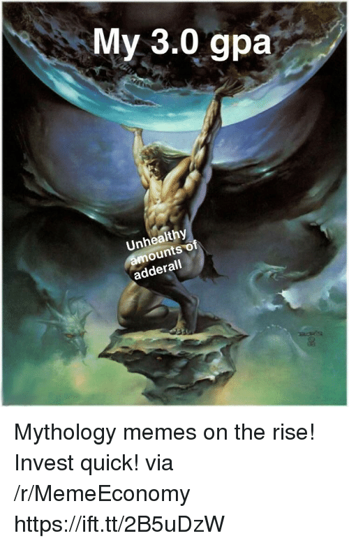 Adderall: My 3.0 gpia  Unhealthy  ounts of  adderall Mythology memes on the rise! Invest quick! via /r/MemeEconomy https://ift.tt/2B5uDzW
