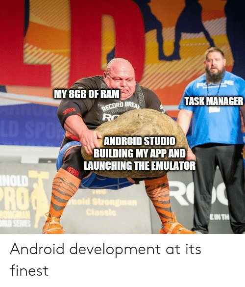 bre: MY 8GB OF RAM  TASK MANAGER  RECORD BRE  RC  LD SPO  ANDROID STUDI0  BUILDING MY APP AND  LAUNCHING THE EMULATOR  NOLD  R  ROG  mold Strengman  Classle  EN TH Android development at its finest