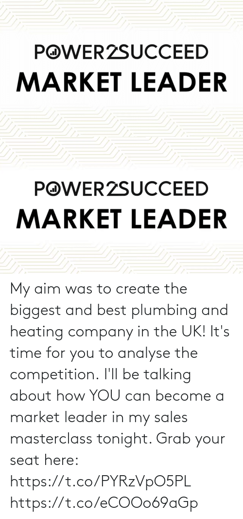 sales: My aim was to create the biggest and best plumbing and heating company in the UK!   It's time for you to analyse the competition.  I'll be talking about how YOU can become a market leader in my sales masterclass tonight. Grab your seat here: https://t.co/PYRzVpO5PL https://t.co/eCOOo69aGp