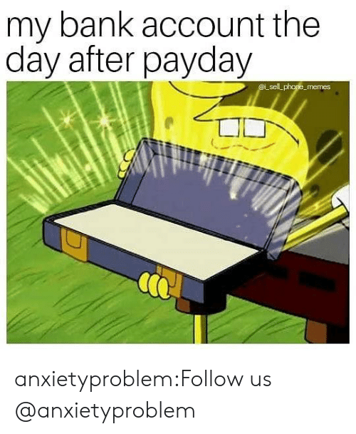 Memes, Tumblr, and Bank: my bank account the  day after payday  sell  e memes anxietyproblem:Follow us @anxietyproblem​