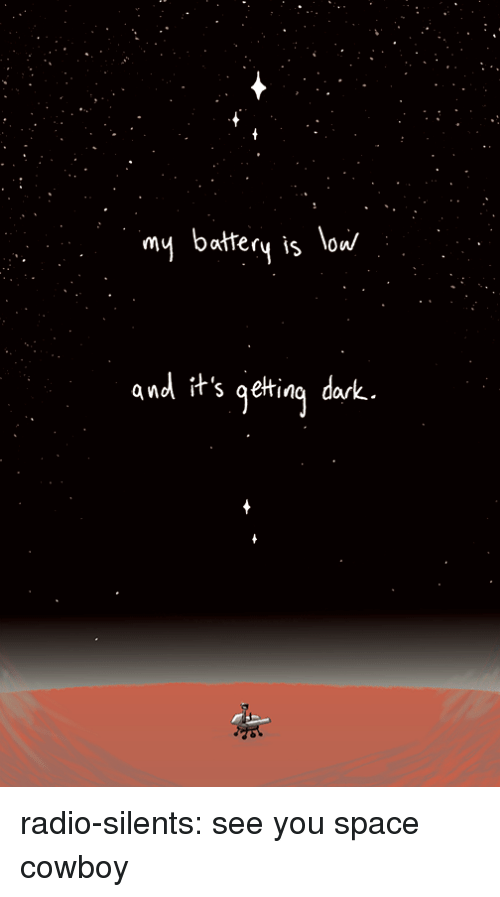 Radio, Target, and Tumblr: my battery is low/  and it's gelting dak radio-silents: see you space cowboy