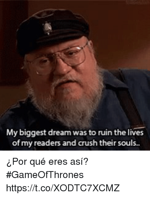 Ruinning: My biggest dream was to ruin the lives  of my readers and crush their sous. ¿Por qué eres así?  #GameOfThrones   https://t.co/XODTC7XCMZ