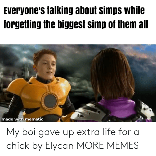 extra: My boi gave up extra life for a chick by Elycan MORE MEMES