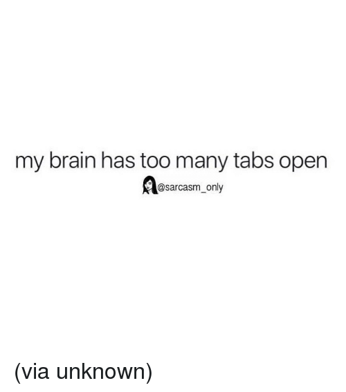 Funny, Memes, and Brain: my brain has too many tabs open  @sarcasm only (via unknown)