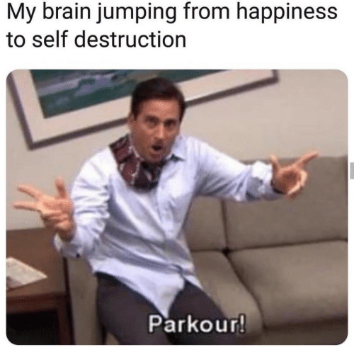 Brain, Parkour, and Happiness: My brain jumping from happiness  to self destruction  Parkour