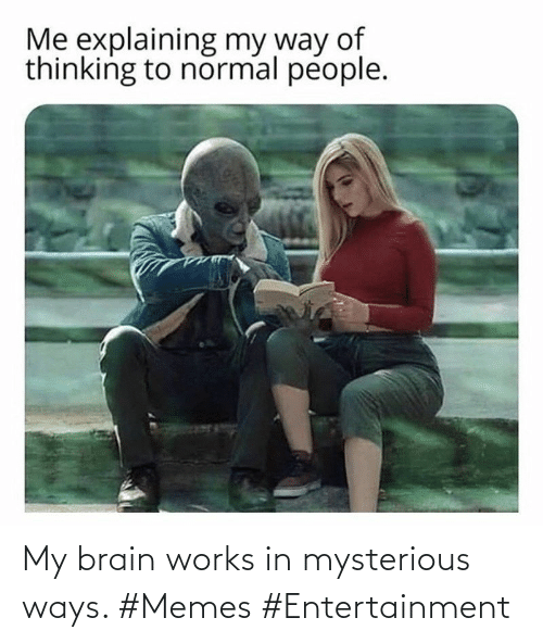 entertainment: My brain works in mysterious ways. #Memes #Entertainment