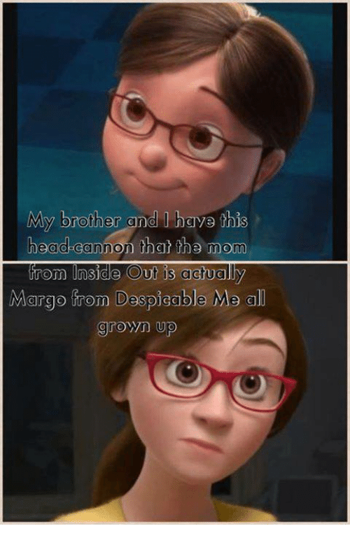 Head, Inside Out, and Memes: My brother and I haye this  head-cannon that the mom  from Inside Out is ag  Margo from Despicable Me a  grown up