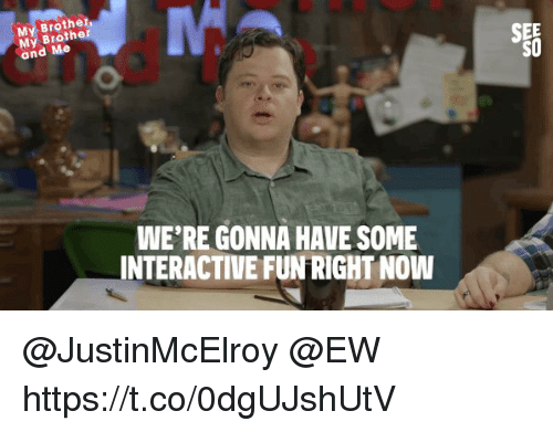 Memes, 🤖, and Fun: My Brother  My Broth  and Me  SO  WE'RE GONNA HAVE SOME  INTERACTIVE FUN RIGHT NOW @JustinMcElroy @EW https://t.co/0dgUJshUtV