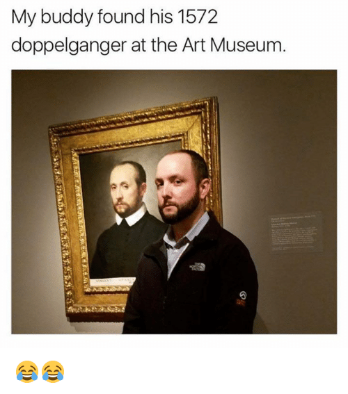 Dank, Doppelganger, and 🤖: My buddy found his 1572  doppelganger at the Art Museum 😂😂
