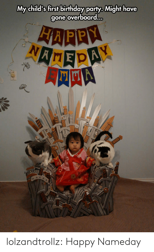 Birthday, Party, and Tumblr: My child's first birthday party, Might have  gone overboard...  HAPPH  NAMEDAX lolzandtrollz:  Happy Nameday