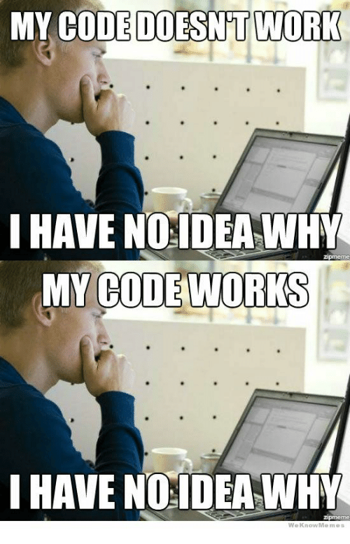 My Code Doesnt Work: MY CODE DOESNT WORK  I HAVE NOIDEAWHY  MY CODE WORKS  I HAVE NOIDEAWHY  We Know Meme