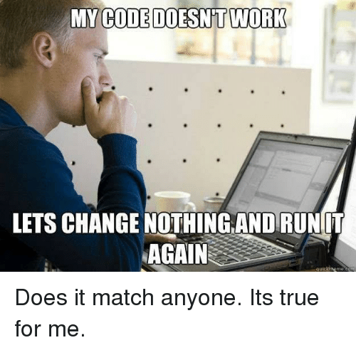 My Code Doesnt Work: MY  CODE DOESNT WORK  LETS CHANGE NOTHING AND RUNIT  AGAIN  quickineme.cum