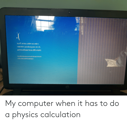 Calculation: My computer when it has to do a physics calculation