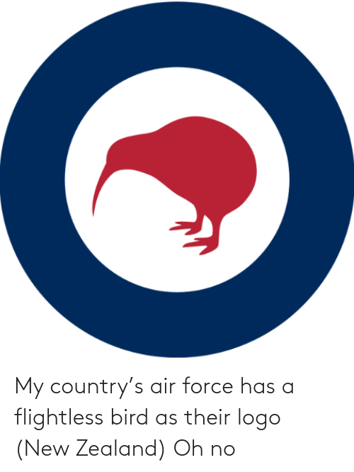 Air Force, New Zealand, and Logo: My country's air force has a flightless bird as their logo (New Zealand) Oh no