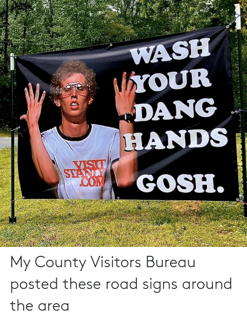 Area: My County Visitors Bureau posted these road signs around the area